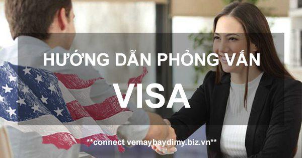 Những câu hỏi thường gặp khi phỏng vấn visa đi Mỹ